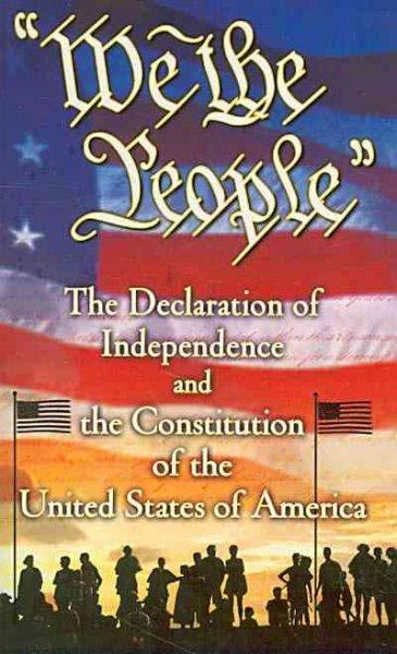 We the People: The Declaration of Independence and the Constitution of the United States of America (Paperback)