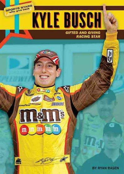Kyle Busch: Gifted and Giving Racing Star (Hardcover)