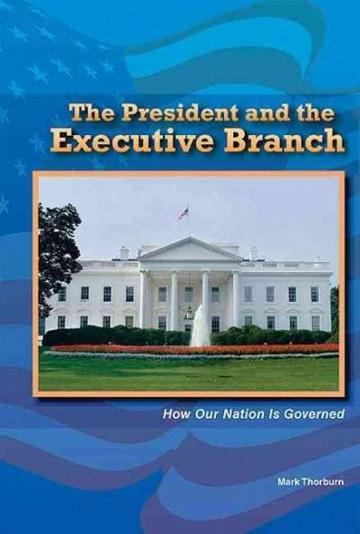 The President and the Executive Branch: How Our Nation Is Governed (Hardcover)