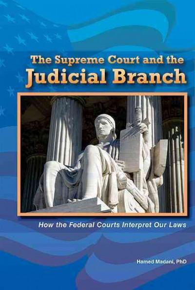 The Supreme Court and the Judicial Branch: How the Federal Courts Interpret Our Laws (Hardcover)