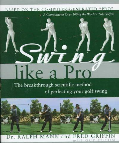 Swing Like a Pro: The Breakthrough Method of Perfecting Your Golf Swing (Hardcover)