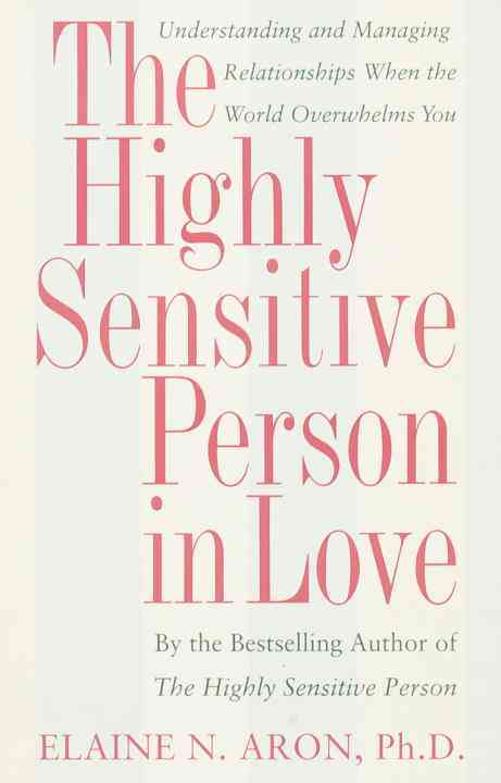 The Highly Sensitive Person in Love: Understanding and Managing Relationships When the World Overwhelms You (Paperback)