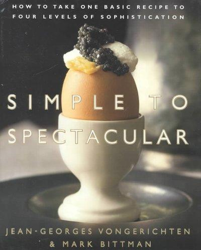 Simple to Spectacular: How to Take One Basic Recipe to Four Levels of Sophistication (Hardcover)