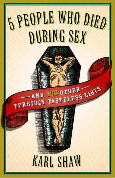 5 People Who Died During Sex: And 100 Other Terribly Tasteless Lists (Paperback)