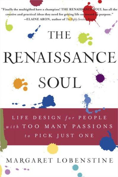 The Renaissance Soul: Life Design for People With Too Many Passions to Pick Just One (Hardcover)