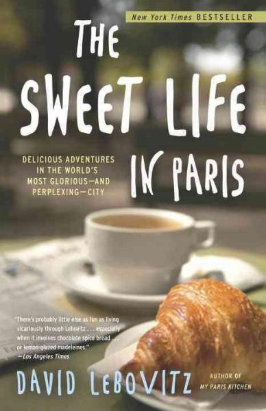 The Sweet Life in Paris: Delicious Adventures in the World's Most Glorious - and Perplexing - City (Paperback)