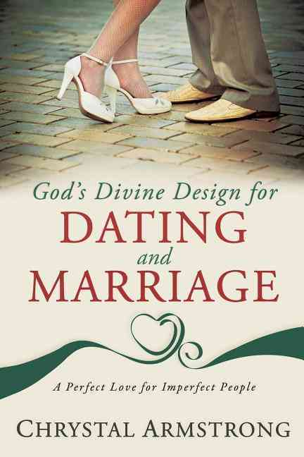 God's Divine Design for Dating and Marriage: A Perfect Love for Imperfect People (Paperback)