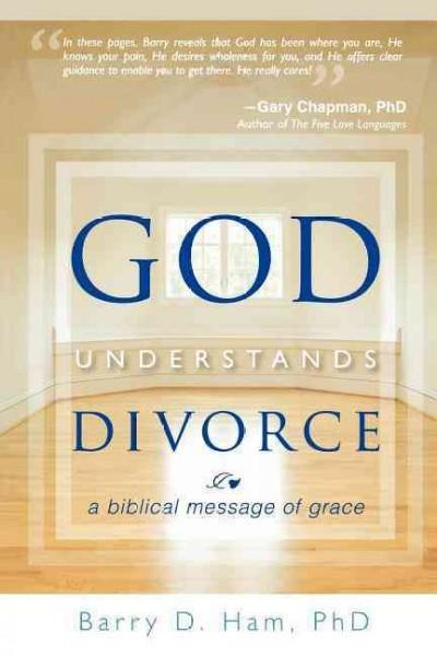 God Understands Divorce: A Biblical Message of Grace (Paperback)