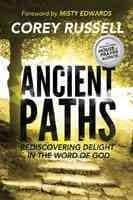 Ancient Paths: Rediscovering Delight in the Word of God (Paperback)