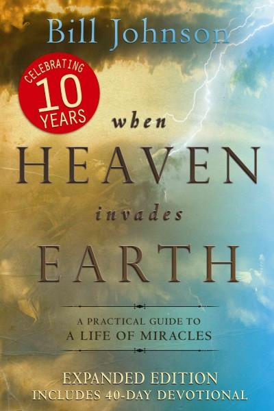 When Heaven Invades Earth: A Practical Guide to a Life of Miracles (Paperback)