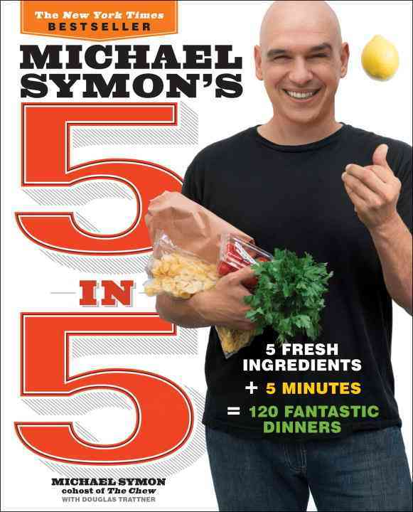 Michael Symon's 5 in 5: 5 Fresh Ingredients + 5 Minutes = 120 Fantastic Dinners (Paperback)
