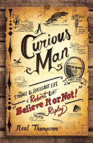 "A Curious Man: The Strange & Brilliant Life of Robert ""Believe It or Not!"" Ripley (Hardcover) - Thumbnail 0"
