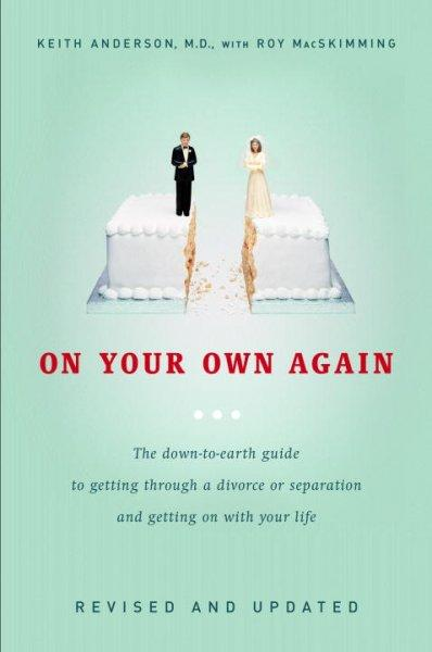 On Your Own Again: The Down-to-Earth Guide to Getting Through a Divorce or Separation And Getting on With Your Life (Paperback)
