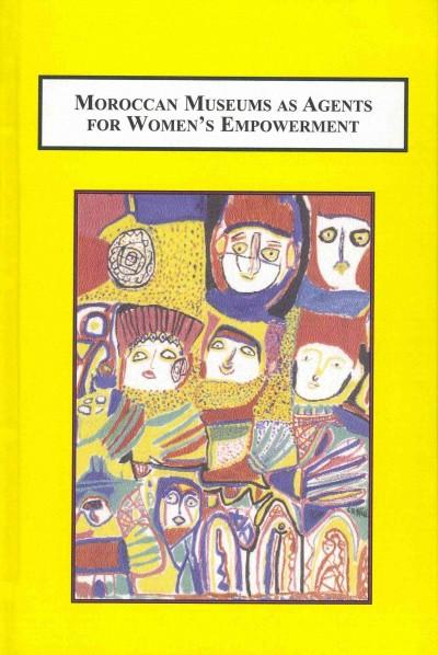 Moroccan Museums As Agents for Women's Empowerment: A Study of Museums in Thirty-Two Cities (Hardcover)