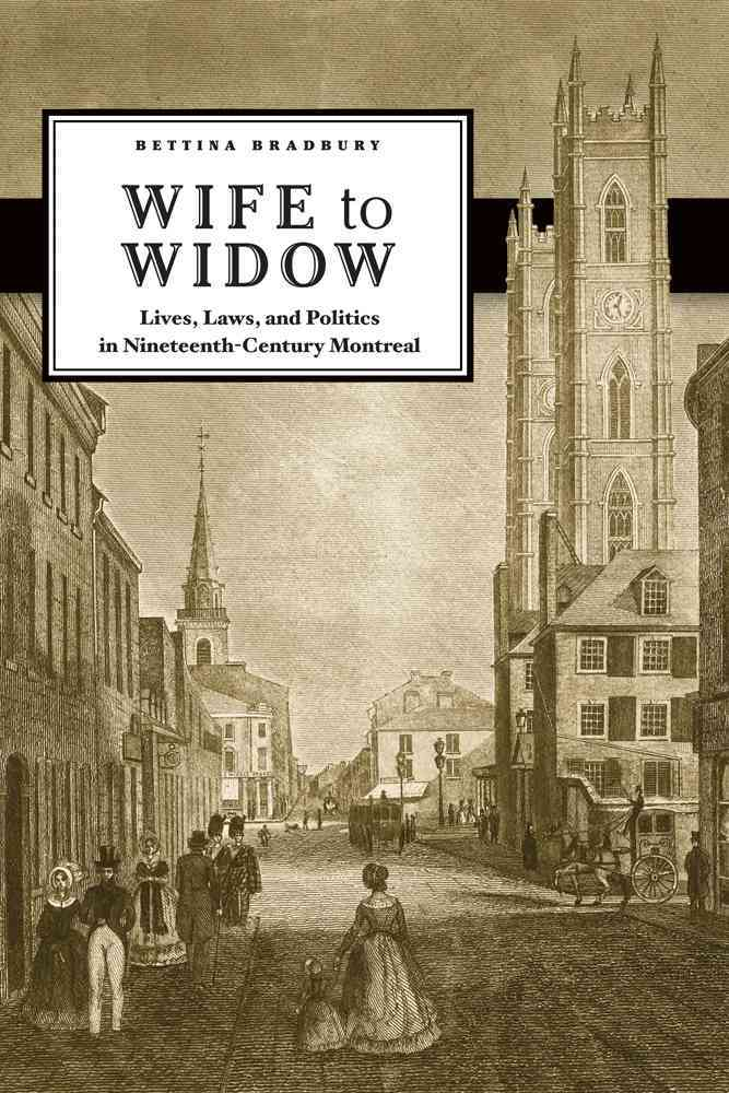 Wife to Widow: Lives, Laws, and Politics in Nineteenth-Century Montreal (Paperback)