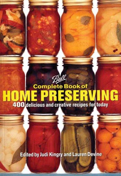 Ball Complete Book of Home Preserving: 400 Delicious And Creative Recipes for Today (Hardcover) - Thumbnail 0