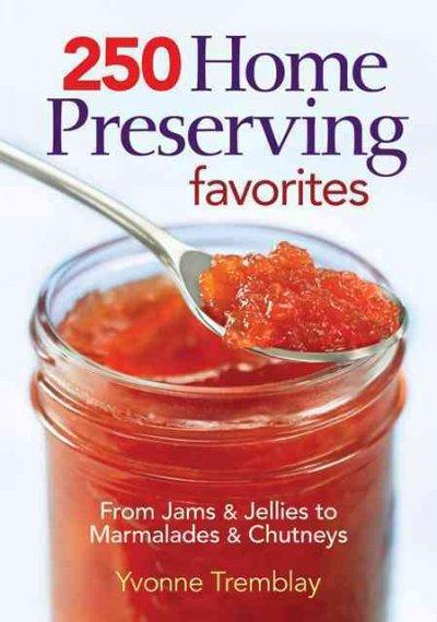 250 Home Preserving Favorites: From Jams & Jellies to Marmalades & Chutneys (Paperback)