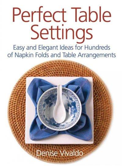 Perfect Table Settings: Hundreds of Easy and Elegant Ideas For Napkin Folds and Table Arrangements (Paperback)