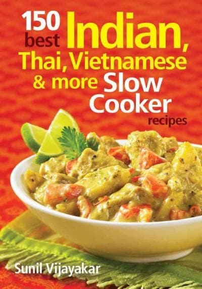 150 Best Indian, Thai, Vietnamese & More Slow Cooker Recipes (Paperback)