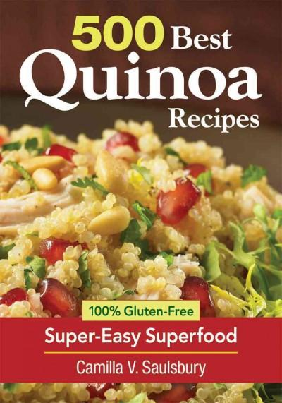 500 Best Quinoa Recipes: 100% Gluten-Free Super-Easy Superfood (Paperback)
