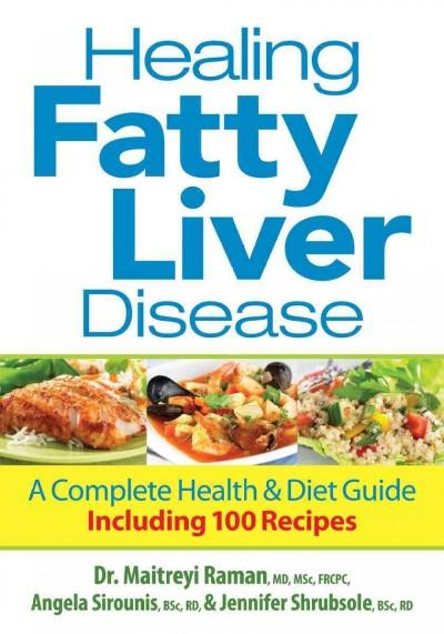 Healing Fatty Liver Disease: A Complete Health & Diet Guide, Including 100 Recipes (Paperback)