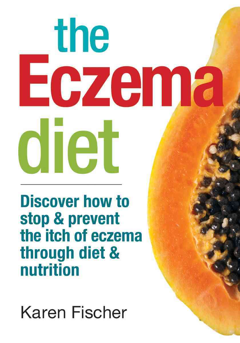 The Eczema Diet: Discover How to Stop & Prevent the Itch of Eczema Through Diet & Nutrition (Paperback)