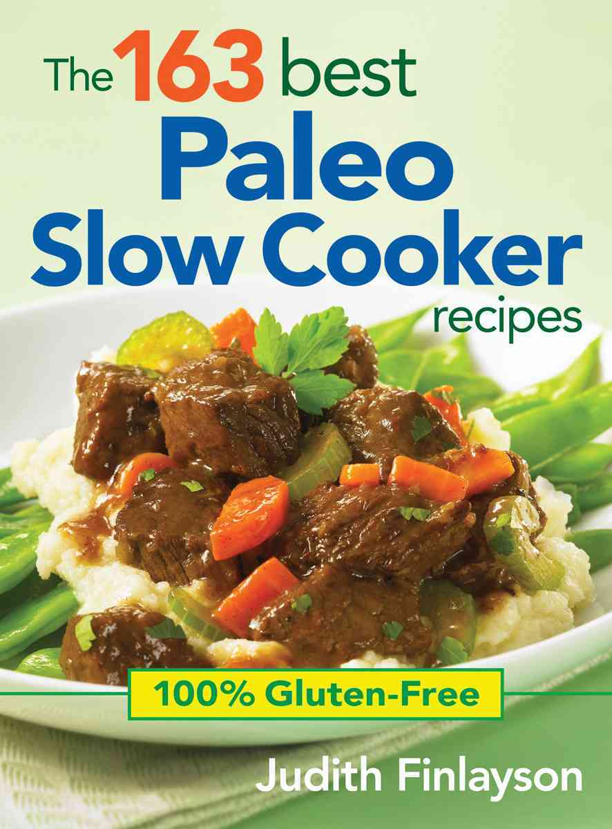 The 163 Best Paleo Slow Cooker Recipes: 100% Gluten-free (Paperback)