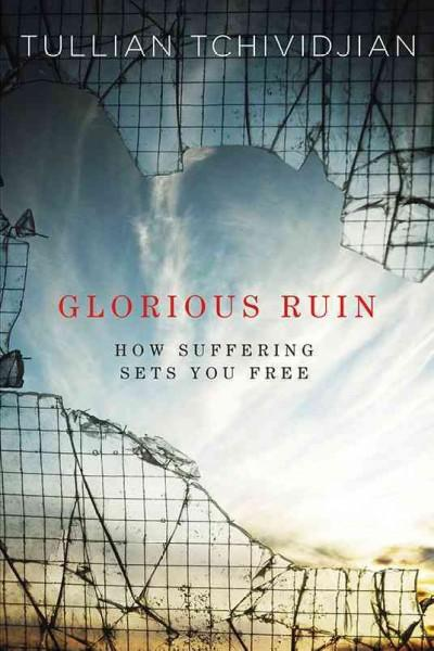 Glorious Ruin: How Suffering Sets You Free (Paperback)