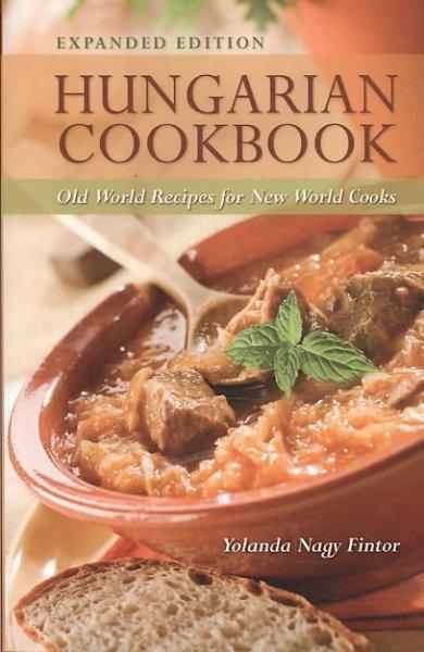Hungarian Cookbook: Old World Recipes for New World Cooks (Paperback)