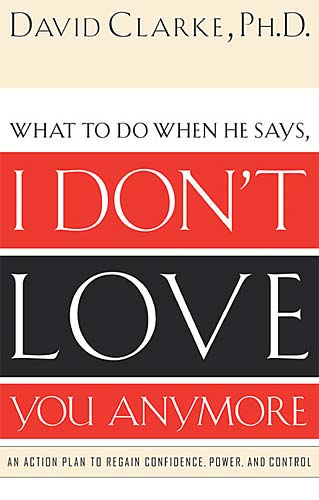 I Don't Love You Anymore: What to Do When He Says (Paperback)