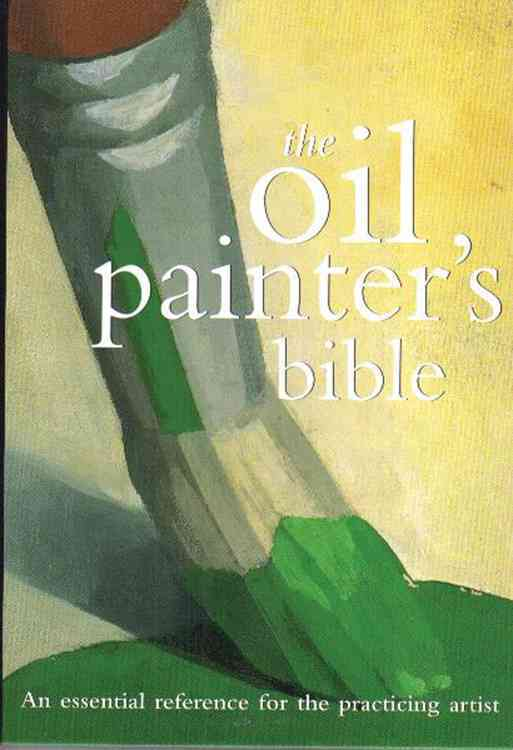 The Oil Painter's Bible: A Essential Reference for the Practicing Artist (Spiral bound)