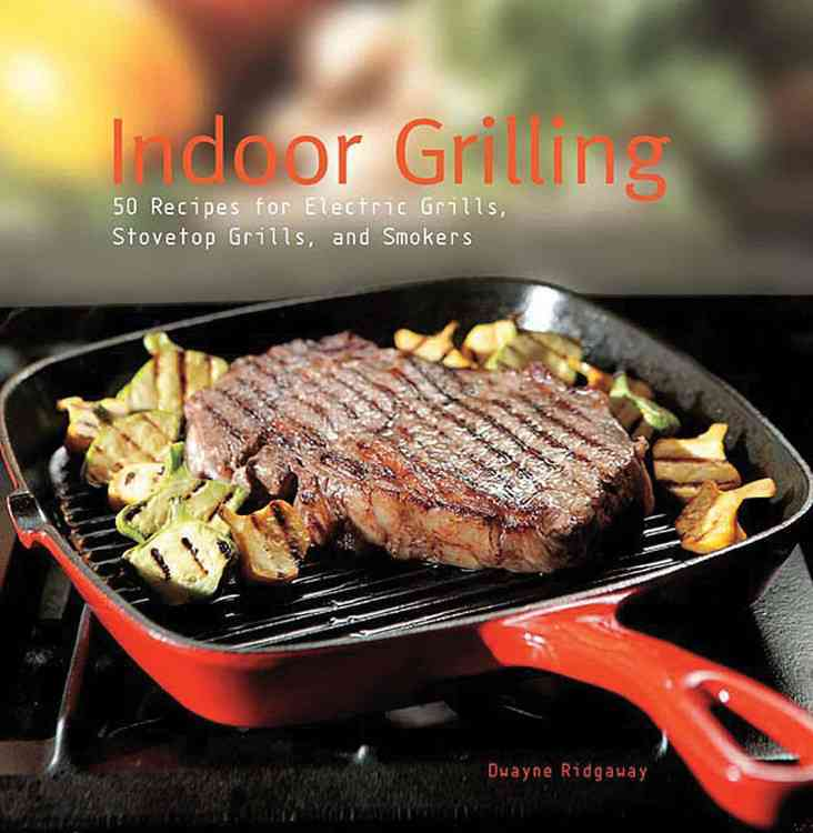 Indoor Grilling: 50 Recipes for Electric Grills, Stovetop Grills, and Smokers (Hardcover)