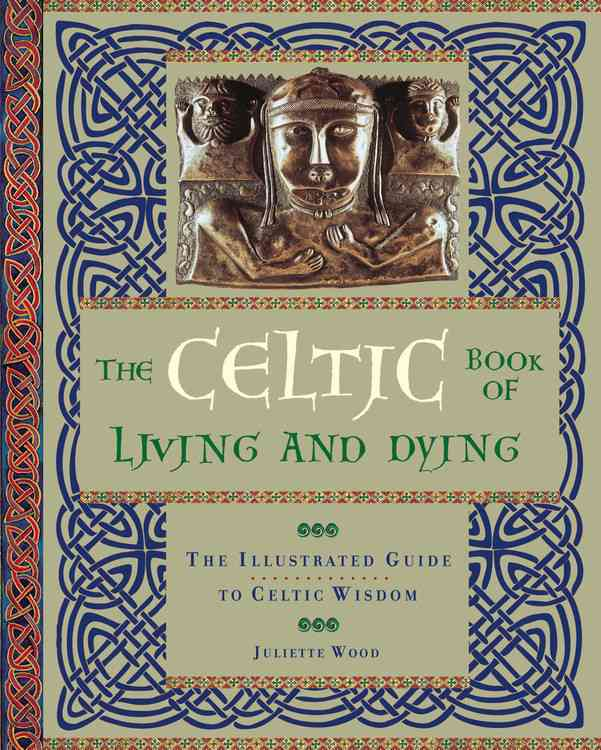 The Celtic Book of Living and Dying: The Illustrated Guide to Celtic Wisdom (Hardcover)