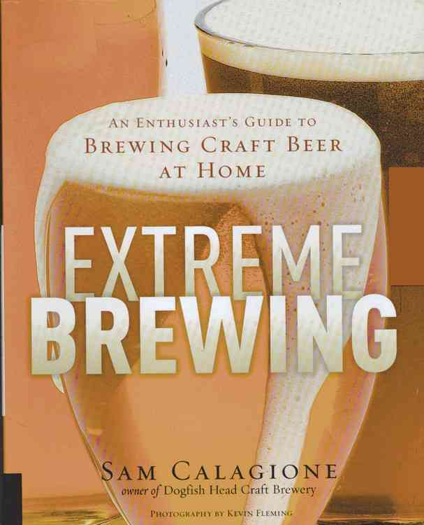 Extreme Brewing: An Enthusiast's Guide to Brewing Craft Beer at Home (Hardcover)
