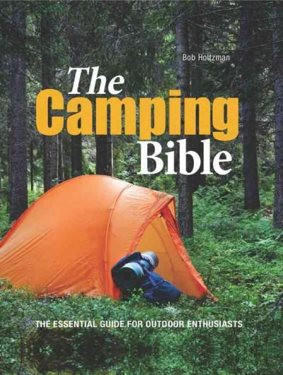 The Camping Bible: The Essential Guide for Outdoor Enthusiasts (Hardcover)