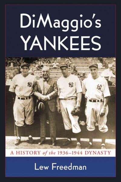 DiMaggio's Yankees: A History of the 1936-1944 Dynasty (Paperback)