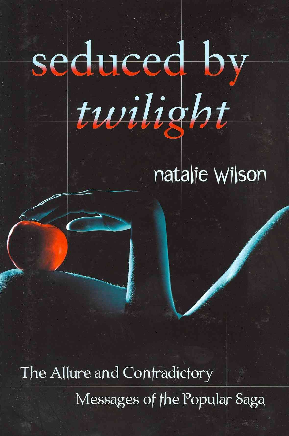 Seduced by Twilight: The Allure and Contradictory Messages of the Popular Saga (Paperback)