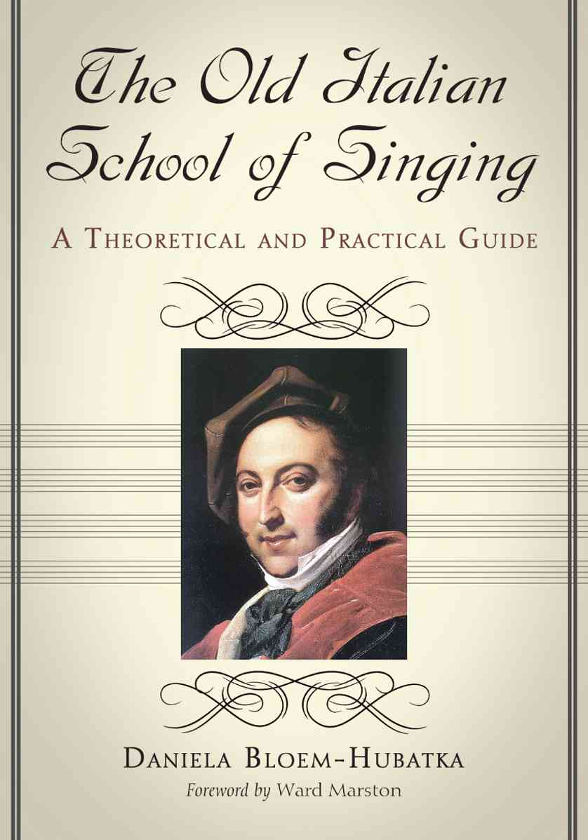 The Old Italian School of Singing: A Theoretical and Practical Guide (Paperback)