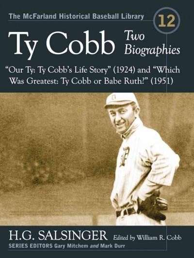 "Ty Cobb: Two Biographies--""Our Ty: Ty Cobb's Life Story"" (1924) and ""Which Was Greatest: Ty Cobb or Babe Ruth?"" (... (Paperback)"