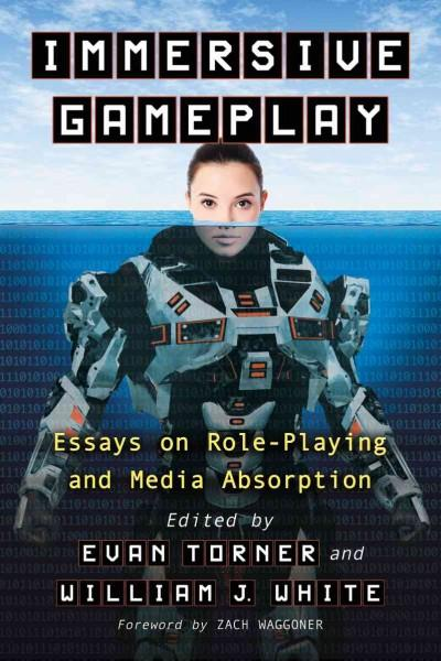 Immersive Gameplay: Essays on Participatory Media and Role-Playing (Paperback)