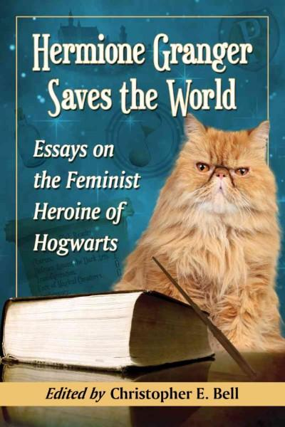 Hermione Granger Saves the World: Essays on the Feminist Heroine of Hogwarts (Paperback)