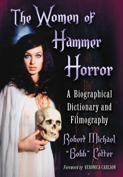 The Women of Hammer Horror: A Biographical Dictionary and Filmography (Hardcover)