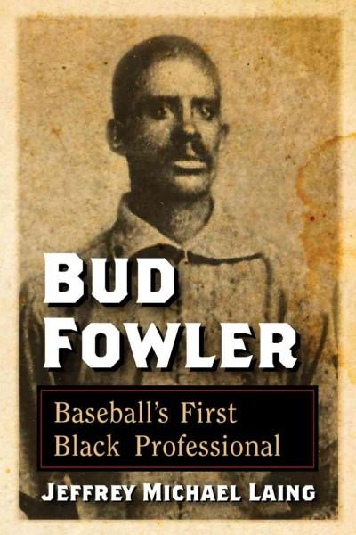 Bud Fowler: Baseball's First Black Professional (Paperback)