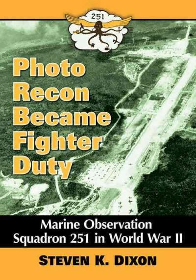 Photo Recon Became Fighter Duty: Marine Observation Squadron 251 in World War II (Paperback)