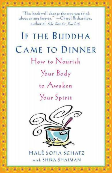 If the Buddha Came to Dinner: How to Nourish Your Body to Awaken Your Spirit (Paperback)