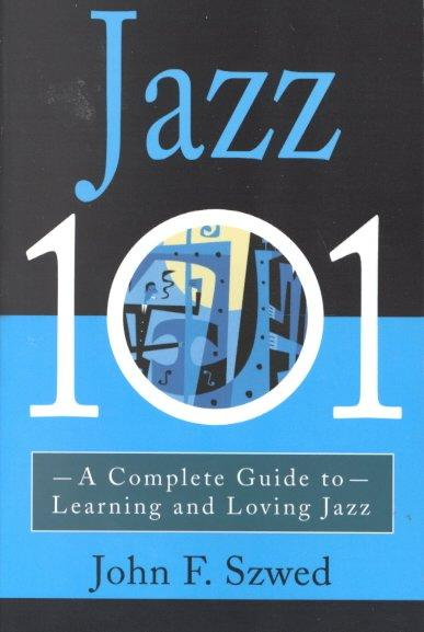 Jazz 101: A Complete Guide to Learning and Loving Jazz (Paperback)