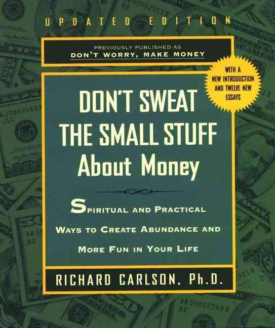 Don't Sweat the Small Stuff About Money: Spiritual and Practical Ways to Create Abundance and More Fun in Your Life (Paperback)