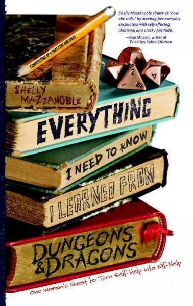 Everything I Need to Know I Learned from Dungeons & Dragons: One Woman's Quest to Trade Self-Help for Elf-Help (Paperback)