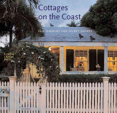 Cottages on the Coast: Fair Harbors and Secret Shores (Hardcover)