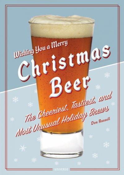 Christmas Beer: The Cheeriest, Tastiest and Most Unusual Holiday Brews (Hardcover)